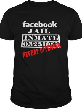 Facebook Jail inmate 03251981 repeat offender shirt