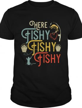 Fishing here fishy fishy fishy shirt