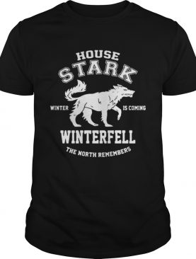 Game Of Thrones House Stark Winter Is Coming Winterfell The North Remembers shirt