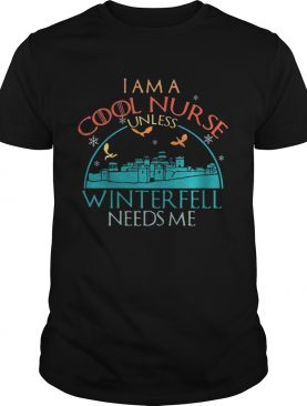 Game of Thrones I am a cool nurse unless Winterfell needs me tshirt