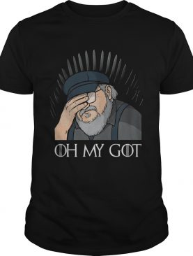 George R R Martin oh my GOT Game Of Thrones shirt
