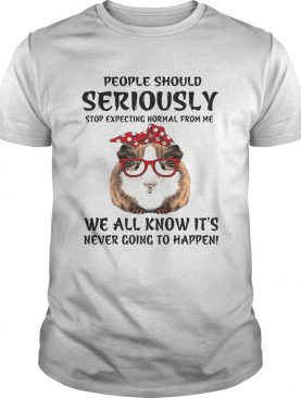 Guinea pig people should seriously stop expecting normal from me we all know shirt