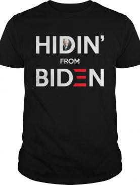 Hidin from Biden tshirt