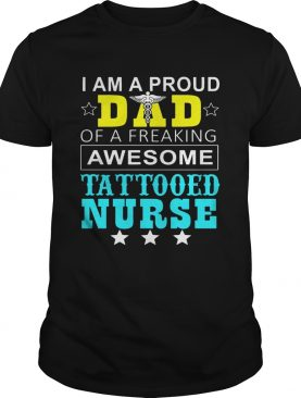 I Am A Pround Dad Of A Freaking Awesome Tattooed Nurse T-Shirt