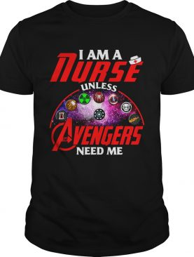 I am a nurse unless the Avengers need me shirt