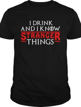 I drink and I know Stranger Things shirt
