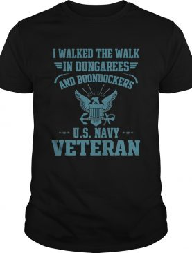 I walked the walk in dungarees and boondockers US navy Veteran shirt
