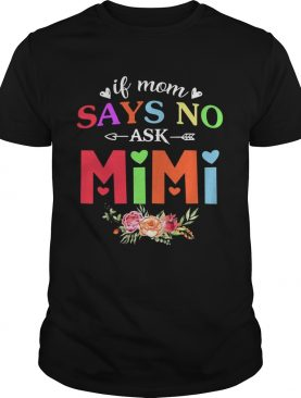 If Mom Says No Ask Mimi T-Shirt