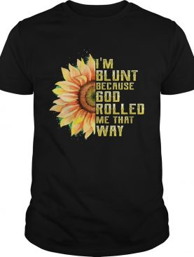 I'm Blunt Because God Rolled Me That Way T-shirt