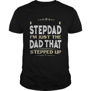 Guys Im Not The Stepdad Im Just The Dad That Stepped Up Tshirt
