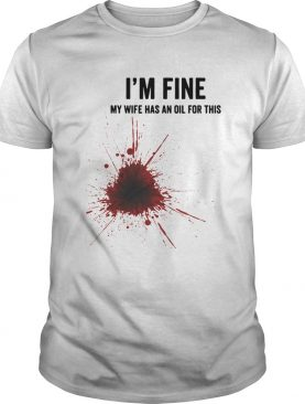 I'm fine my wife has an oil for this shirt