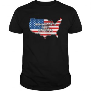 Guys Immigrants Feed America With America Flag shirt