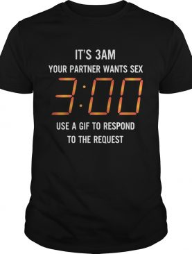 It's 3 am your partner wants sex 3 00 use a gif to respond to the request tshirt