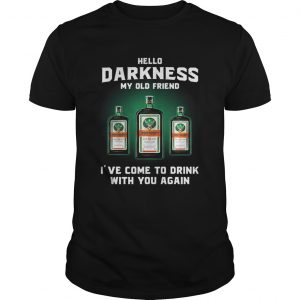 Guys Jagermeirter hello darkness my old friend Ive come to drink shirt