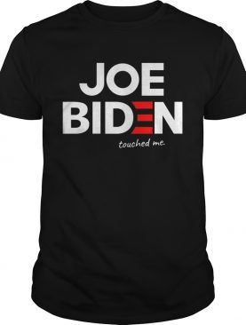 Joe biden touched me shirt