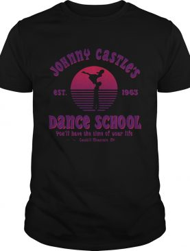 Jonny Castle dance school you'll have the time of your life Catskill Mountain NY est 1963 shirt