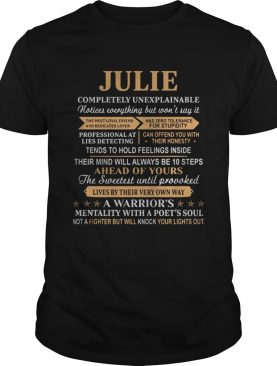 Julie completely unexplainable notices everything but won't say it shirt
