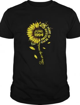 June 1994 25 years of being awesome sunflower you are my sunshine shirt