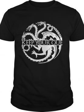 Keep you que Game of Thrones shirt