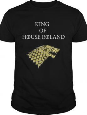 King of House roland Game of Throne shirt