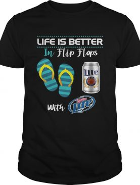 Life Is Better In Flip Flops With Miller Lite Beer T-shirt