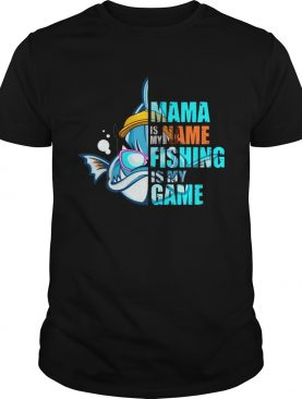 Mama Is My Name Fishing Is My Game T-shirt