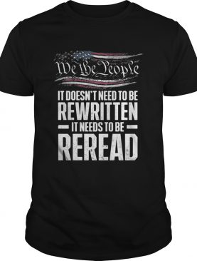 Me the people it doesn't need to be rewritten it needs to be reread shirt