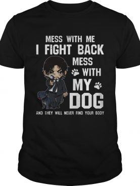 Mess with me I fight back mess with my dog shirt