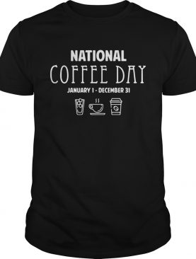 National coffee day from January 1 to December 31 shirt