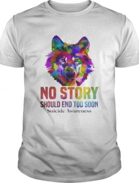 No Story Should End Too Soon Wolf Color Suicide Awareness T-shirt