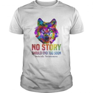 Guys No Story Should End Too Soon Wolf Color Suicide Awareness Tshirt