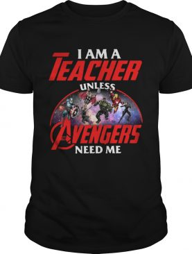 Official I am a teacher unless the Avengers need me shirt