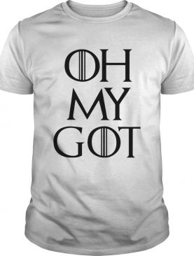 Oh my GOT Game of Thrones shirt
