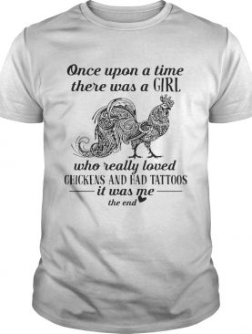 Once upon a time there was a girl who really loved chickens and had tattoos shirt