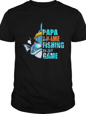 Papa Is My Name Fishing Is My Game Tshirt