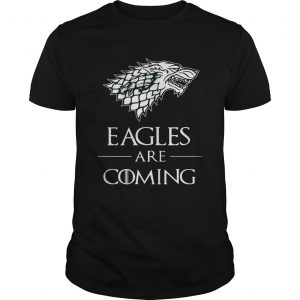 Guys Philadelphia Eagles are coming Game of Thrones shirt