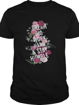 Teacher dream big work hard and stay humble shirt