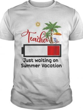 Teacher just waiting on summer vacation shirt