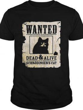 Wanted dead and alive schrodinger's cat shirt
