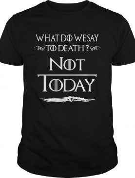 What do we say to death not today Game of Thrones shirt
