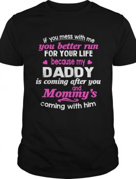 You Better Run For Life Because My Daddy Is Comming After You T-Shirt