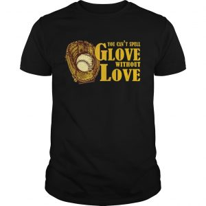 Guys You Cant Spell Glove With Out Love Tshirt