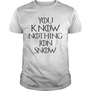 Guys You know nothing Jon Snow Game of Thrones shirt