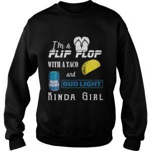Im a flip flop with a taco and Bud Light kinda girl Sweatshirt