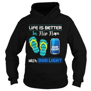 Life Is Better In Flip Flops With Bud Light Beer Hoodie