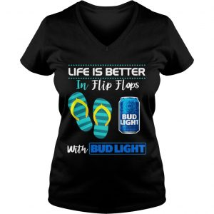Life Is Better In Flip Flops With Bud Light Beer Ladies Vneck
