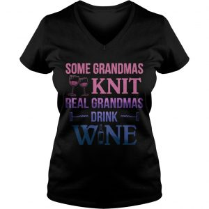Some grandmas knit real grandmas drink wine Ladies Vneck