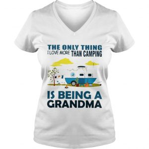The only thing I love more than camping is being a grandma Ladies Vneck