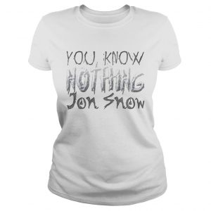 You know nothing Jon Snow Game Of Thrones Ladies Tee