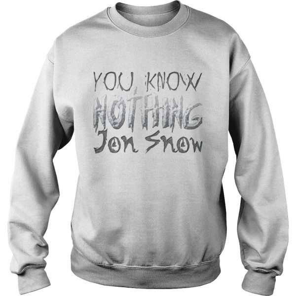 You know nothing Jon Snow Game Of Thrones Sweatshirt